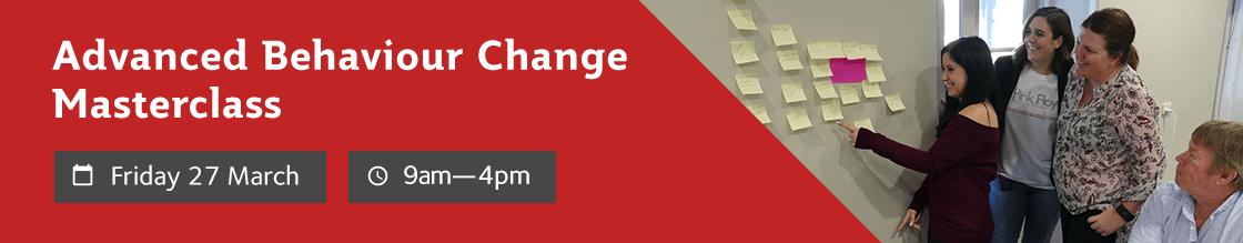 Advanced Behaviour Change Masterclass. 27 March. 9am - 4pm.